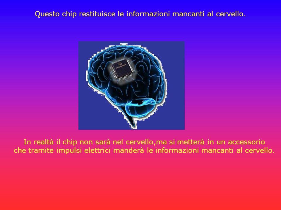 Questo chip restituisce le informazioni mancanti al cervello.