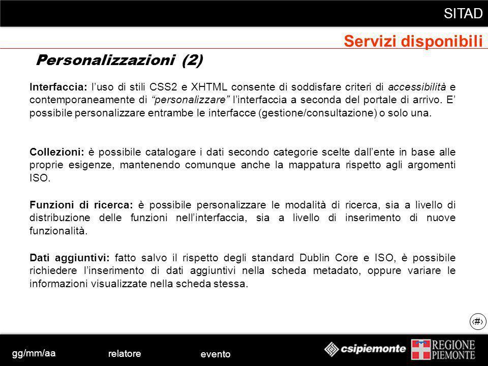 gg/mm/aa relatore evento SITAD 20 Interfaccia: luso di stili CSS2 e XHTML consente di soddisfare criteri di accessibilità e contemporaneamente di personalizzare linterfaccia a seconda del portale di arrivo.