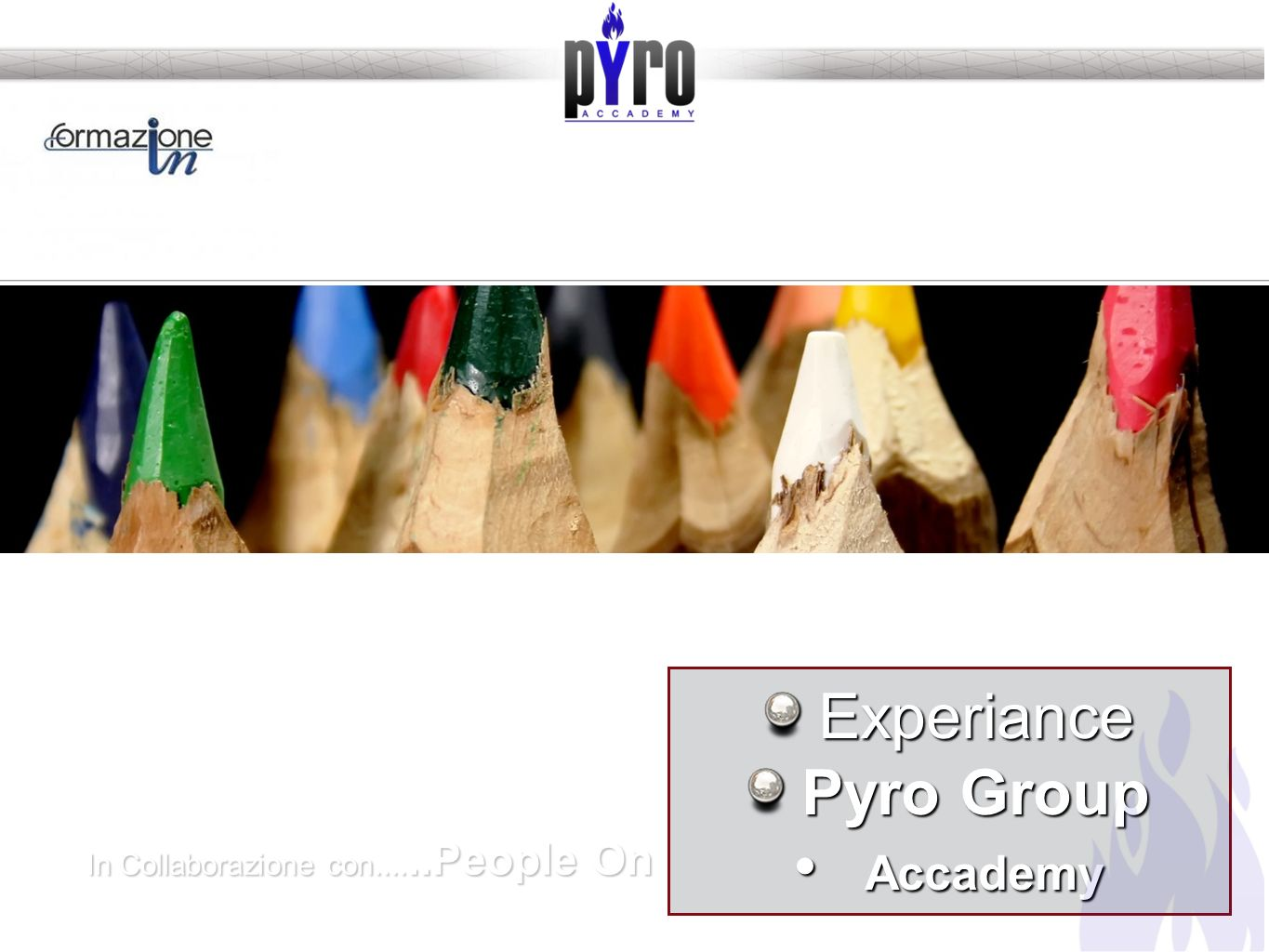 Experiance Pyro Group Accademy Accademy Formazione Comunicazione Marketing In Collaborazione con......People On In Collaborazione con......People On