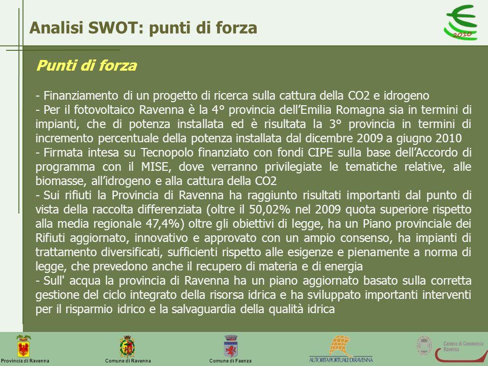 Comune di Ravenna Comune di FaenzaProvincia di Ravenna Analisi SWOT: punti di forza Punti di forza - Finanziamento di un progetto di ricerca sulla cat
