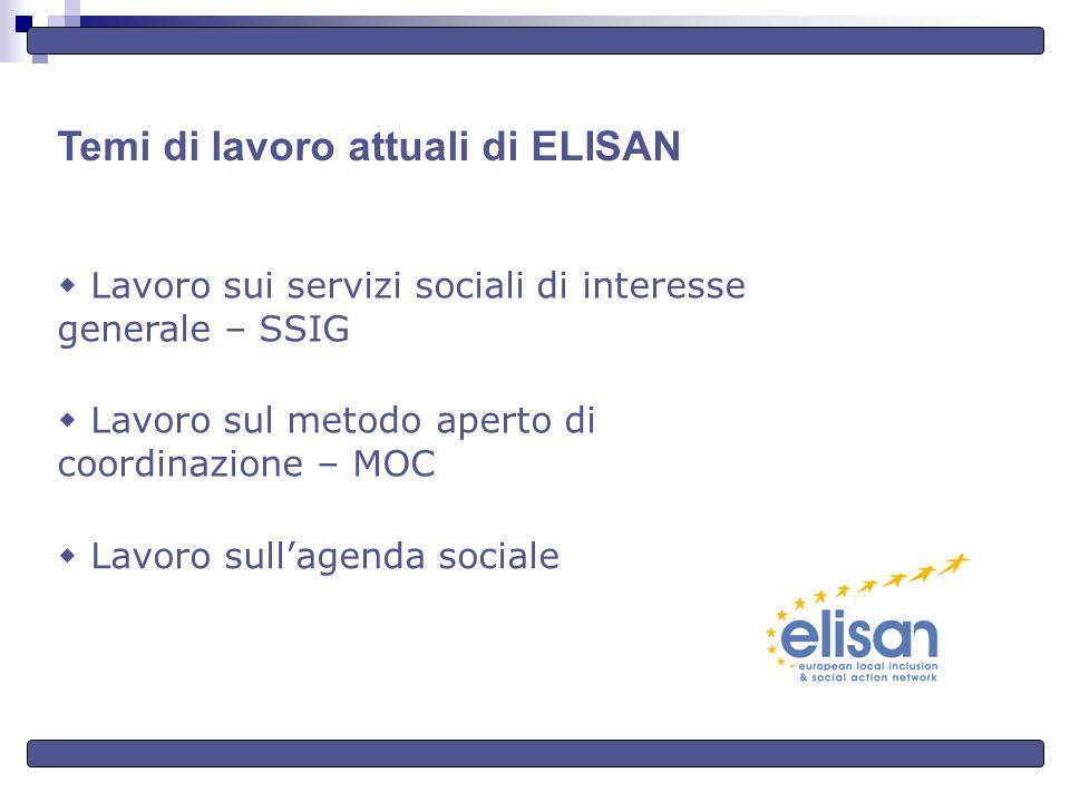 Temi di lavoro attuali di ELISAN Lavoro sui servizi sociali di interesse generale – SSIG Lavoro sul metodo aperto di coordinazione – MOC Lavoro sullagenda sociale