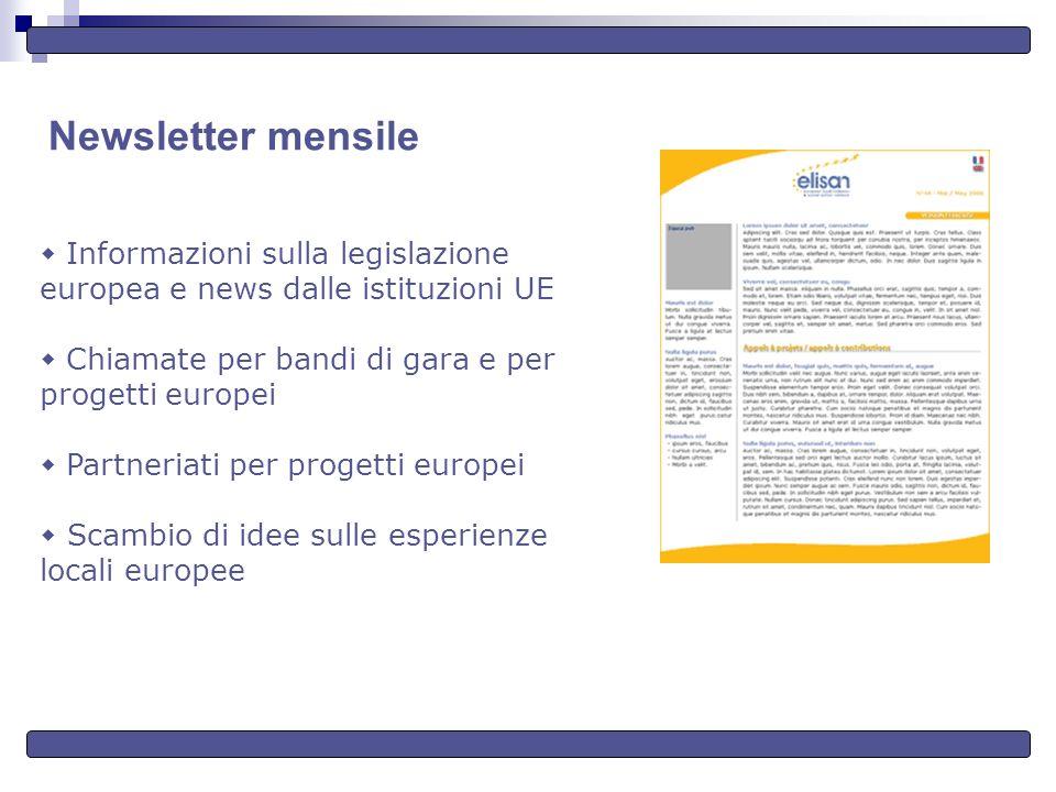 Newsletter mensile Informazioni sulla legislazione europea e news dalle istituzioni UE Chiamate per bandi di gara e per progetti europei Partneriati per progetti europei Scambio di idee sulle esperienze locali europee