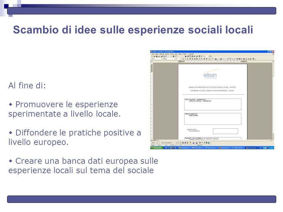 Scambio di idee sulle esperienze sociali locali Al fine di: Promuovere le esperienze sperimentate a livello locale.