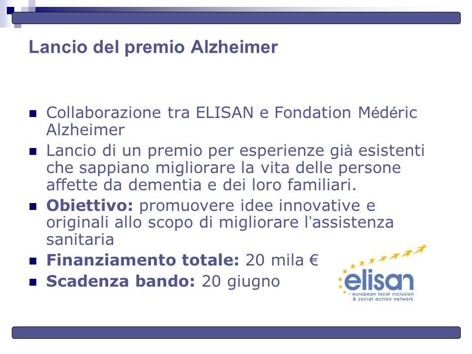 Lancio del premio Alzheimer Collaborazione tra ELISAN e Fondation M é d é ric Alzheimer Lancio di un premio per esperienze gi à esistenti che sappiano migliorare la vita delle persone affette da dementia e dei loro familiari.