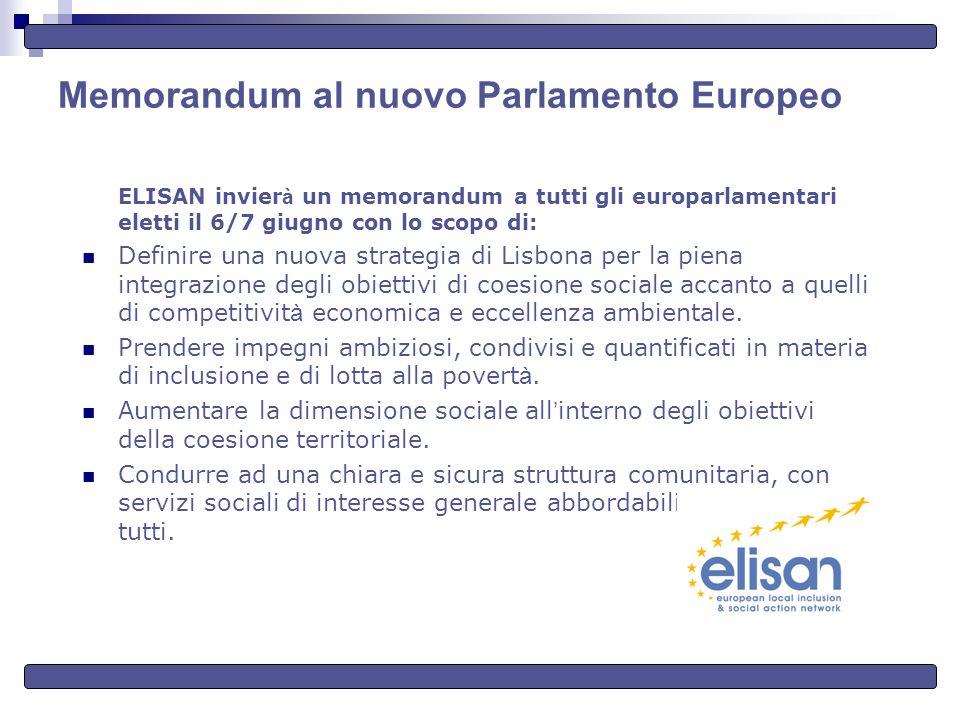 Memorandum al nuovo Parlamento Europeo ELISAN invier à un memorandum a tutti gli europarlamentari eletti il 6/7 giugno con lo scopo di: Definire una nuova strategia di Lisbona per la piena integrazione degli obiettivi di coesione sociale accanto a quelli di competitivit à economica e eccellenza ambientale.