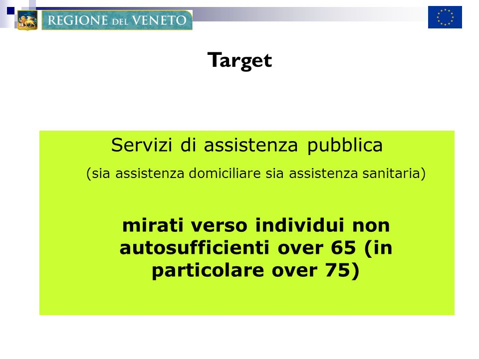 Target Servizi di assistenza pubblica (sia assistenza domiciliare sia assistenza sanitaria) mirati verso individui non autosufficienti over 65 (in particolare over 75)