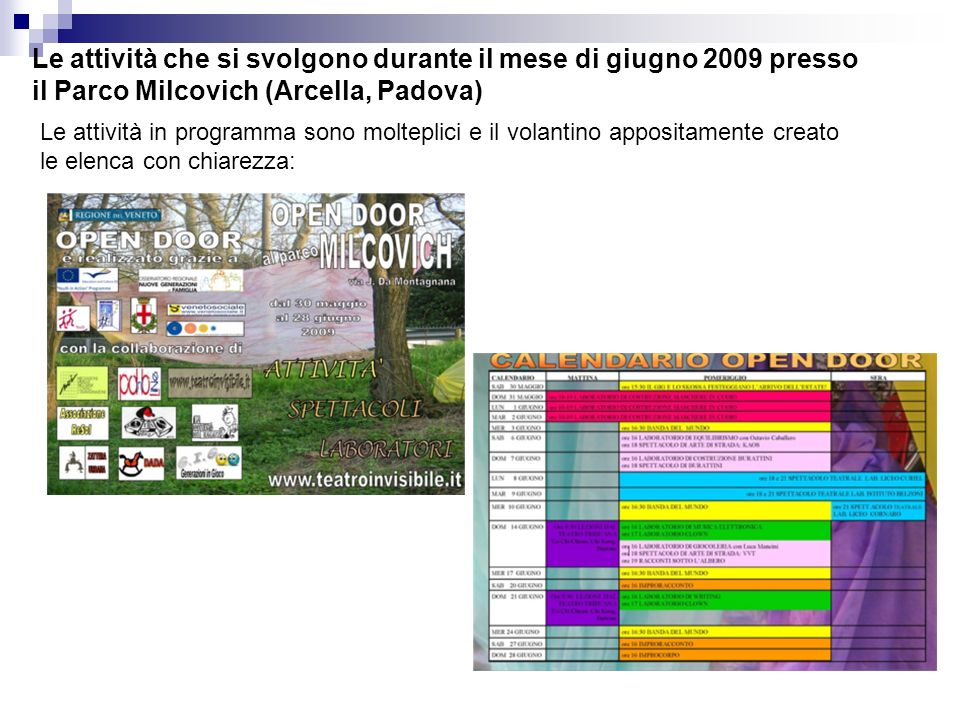 Le attività che si svolgono durante il mese di giugno 2009 presso il Parco Milcovich (Arcella, Padova) Le attività in programma sono molteplici e il volantino appositamente creato le elenca con chiarezza: