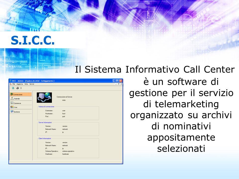 S.I.C.C. Il Sistema Informativo Call Center è un software di gestione per il servizio di telemarketing organizzato su archivi di nominativi appositame