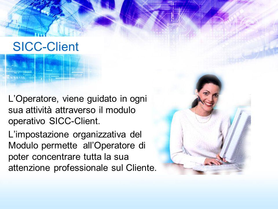 SICC-Client LOperatore, viene guidato in ogni sua attività attraverso il modulo operativo SICC-Client. Limpostazione organizzativa del Modulo permette