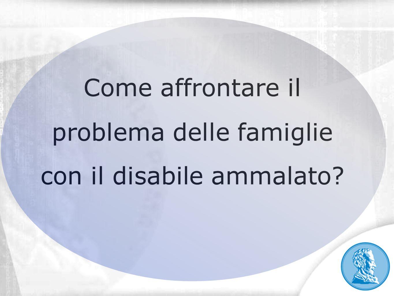 Come affrontare il problema delle famiglie con il disabile ammalato?
