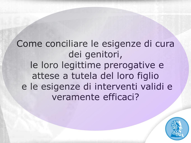 Come conciliare le esigenze di cura dei genitori, le loro legittime prerogative e attese a tutela del loro figlio e le esigenze di interventi validi e