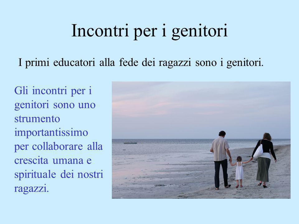 Incontri per i genitori Gli incontri per i genitori sono uno strumento importantissimo per collaborare alla crescita umana e spirituale dei nostri ragazzi.
