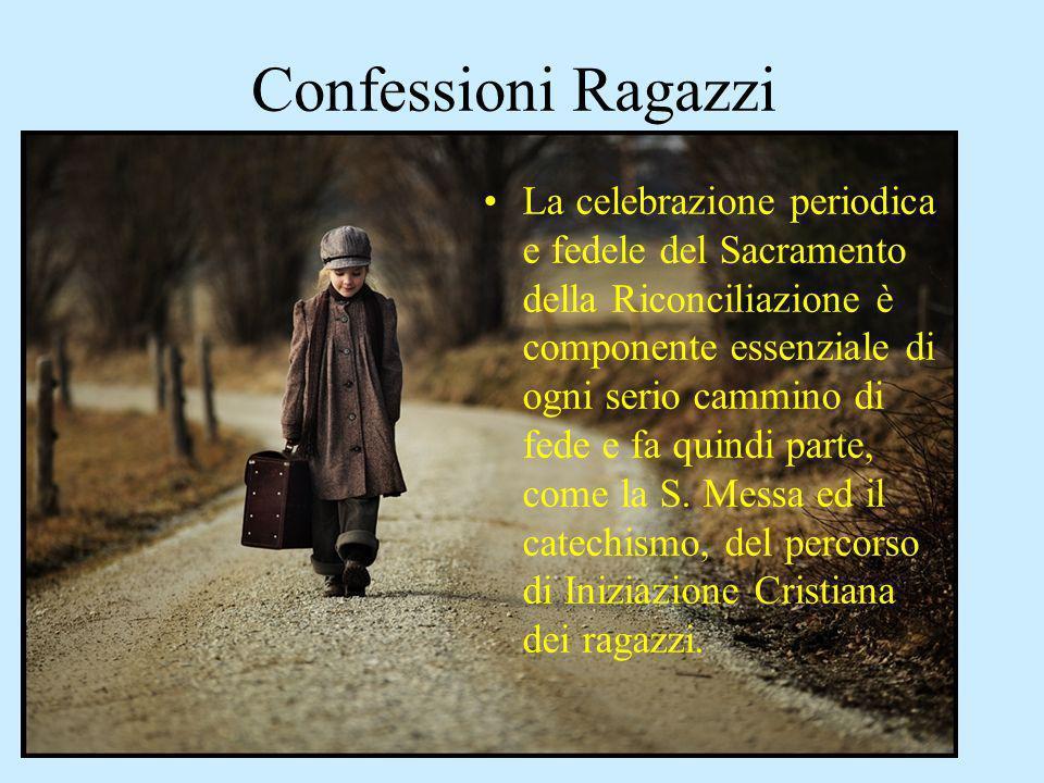 Confessioni Ragazzi La celebrazione periodica e fedele del Sacramento della Riconciliazione è componente essenziale di ogni serio cammino di fede e fa quindi parte, come la S.