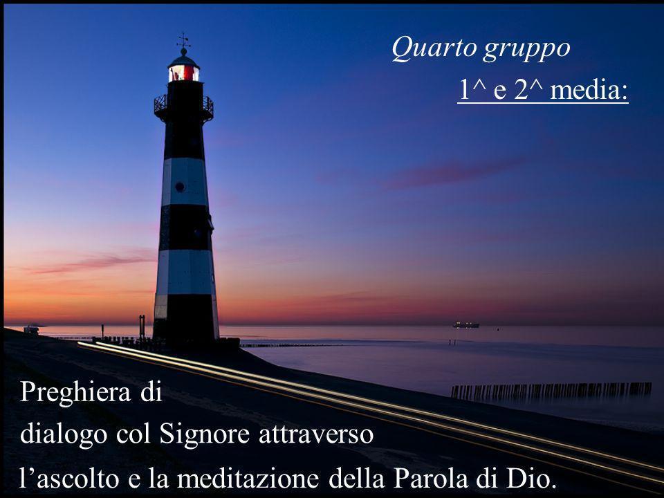 Quarto gruppo 1^ e 2^ media: lascolto e la meditazione della Parola di Dio. dialogo col Signore attraverso Preghiera di