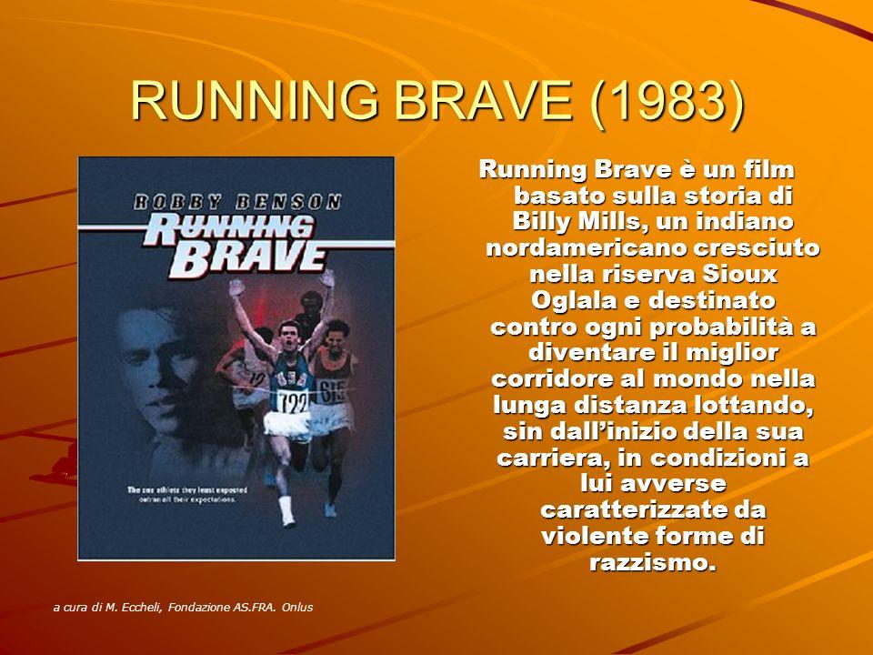 RUNNING BRAVE (1983) Running Brave è un film basato sulla storia di Billy Mills, un indiano nordamericano cresciuto nella riserva Sioux Oglala e desti
