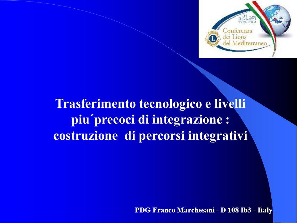 Trasferimento tecnologico e livelli piu´precoci di integrazione : costruzione di percorsi integrativi PDG Franco Marchesani - D 108 Ib3 - Italy