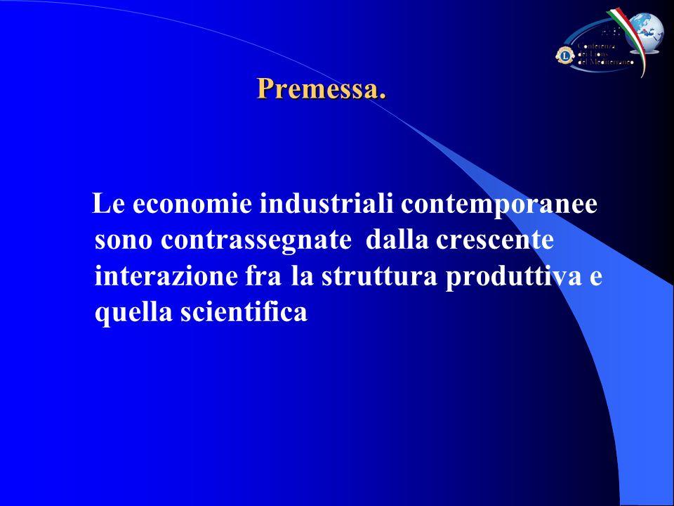 Premessa. Le economie industriali contemporanee sono contrassegnate dalla crescente interazione fra la struttura produttiva e quella scientifica