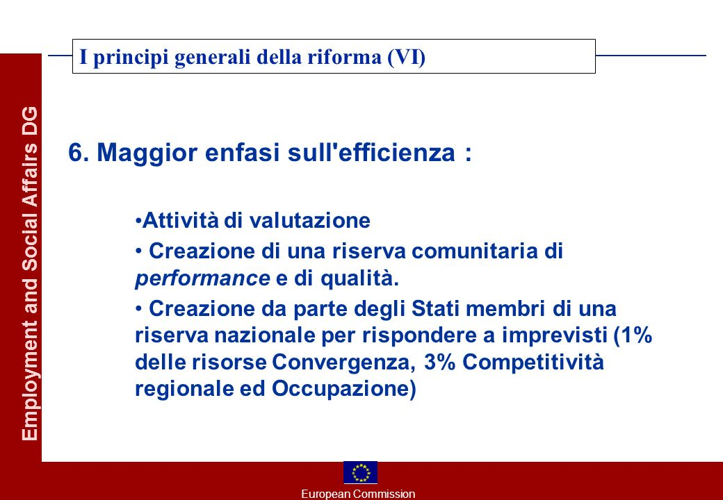 European Commission Employment and Social Affairs DG I principi generali della riforma (VI) 6.