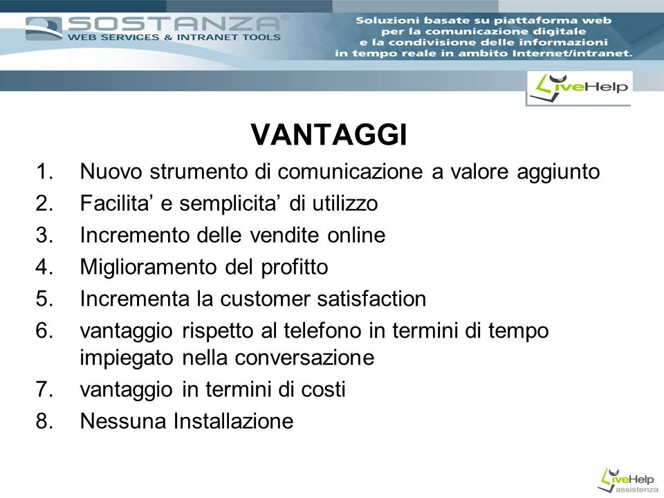 VANTAGGI 1.Nuovo strumento di comunicazione a valore aggiunto 2.Facilita e semplicita di utilizzo 3.Incremento delle vendite online 4.Miglioramento de
