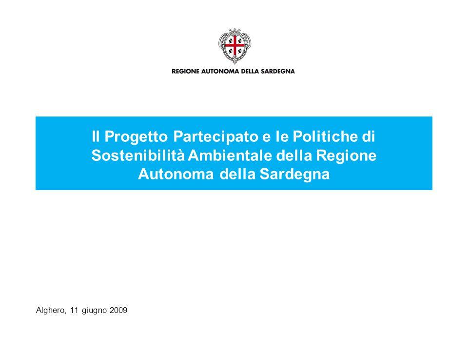 Alghero, 11 giugno 2009 Il Progetto Partecipato e le Politiche di Sostenibilità Ambientale della Regione Autonoma della Sardegna