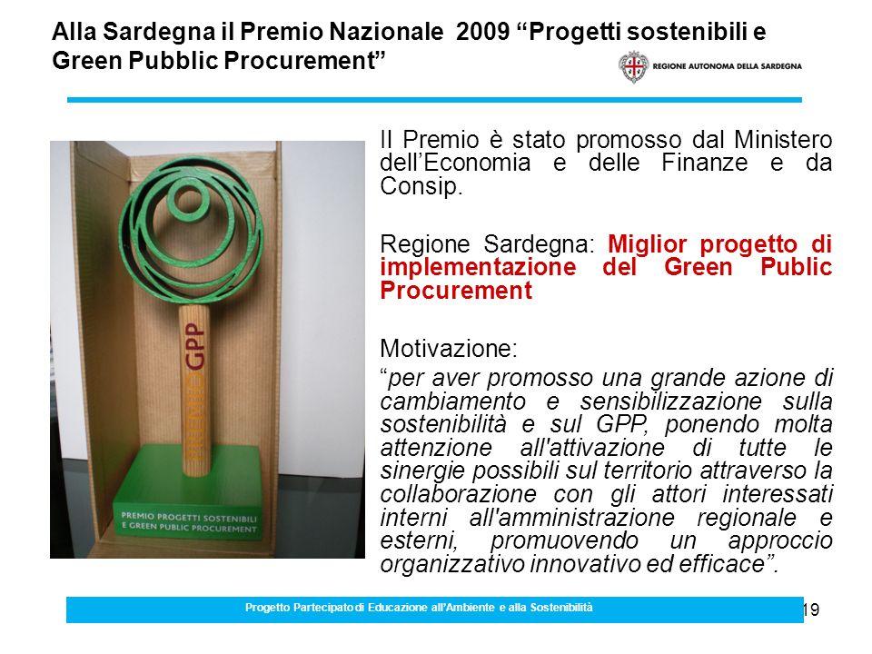 19 Alla Sardegna il Premio Nazionale 2009 Progetti sostenibili e Green Pubblic Procurement La politica degli acquisti pubblici ecologici in Sardegna Il Premio è stato promosso dal Ministero dellEconomia e delle Finanze e da Consip.