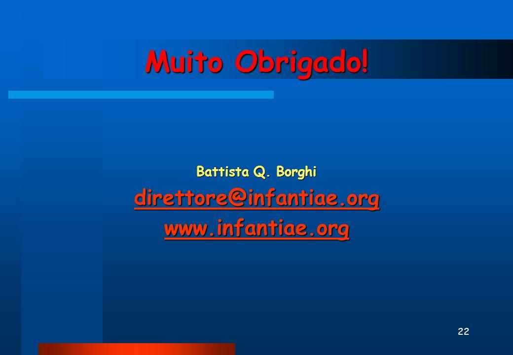 22 Muito Obrigado! Battista Q. Borghi direttore@infantiae.org www.infantiae.org
