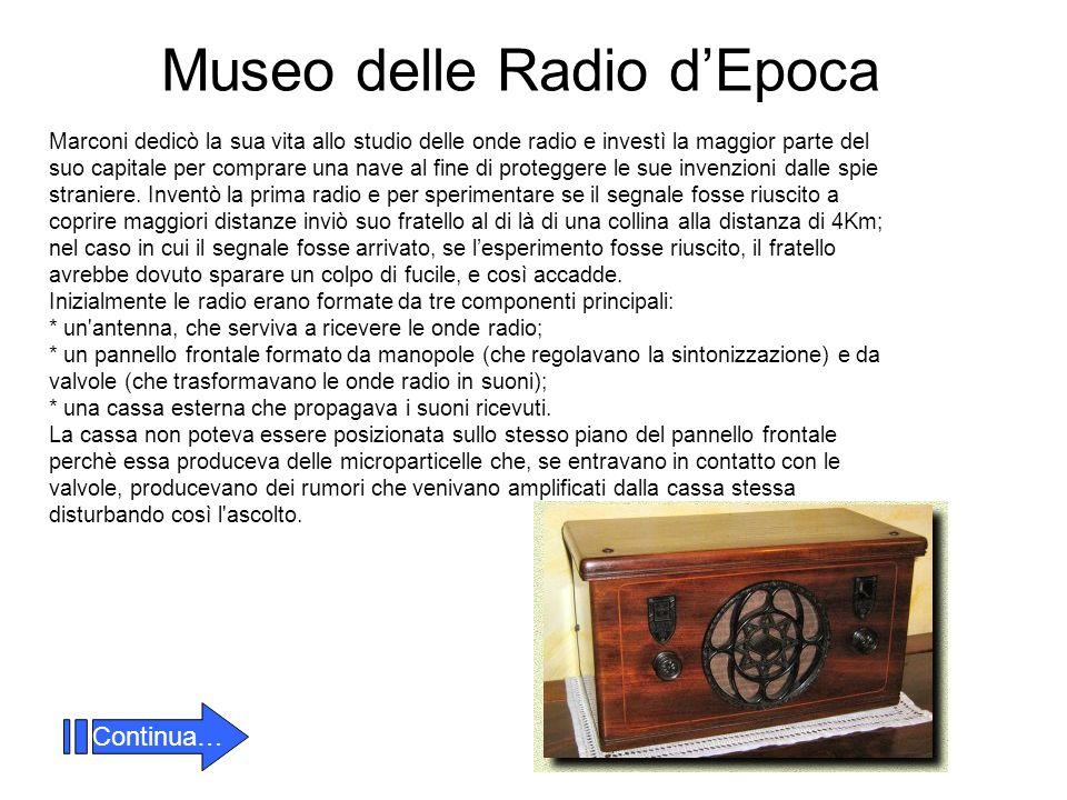 Museo delle Radio dEpoca Marconi dedicò la sua vita allo studio delle onde radio e investì la maggior parte del suo capitale per comprare una nave al fine di proteggere le sue invenzioni dalle spie straniere.