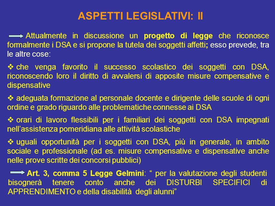 Attualmente in discussione un progetto di legge che riconosce formalmente i DSA e si propone la tutela dei soggetti affetti; esso prevede, tra le altr