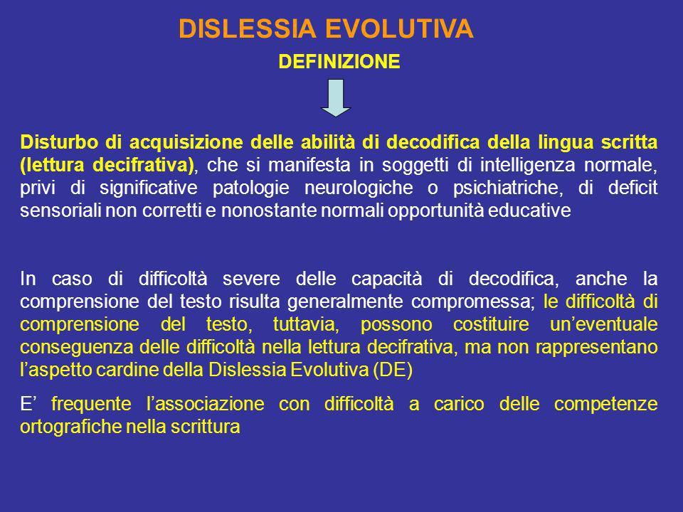 DISLESSIA EVOLUTIVA Disturbo di acquisizione delle abilità di decodifica della lingua scritta (lettura decifrativa), che si manifesta in soggetti di i