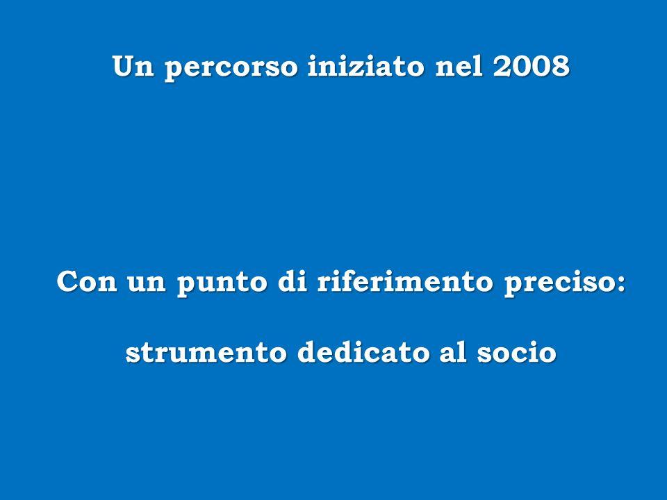 Un percorso iniziato nel 2008 Con un punto di riferimento preciso: strumento dedicato al socio
