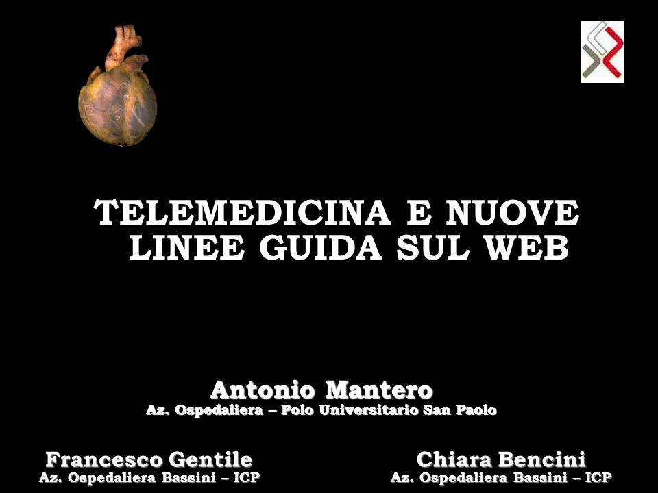 TELEMEDICINA E NUOVE LINEE GUIDA SUL WEB Antonio Mantero Az. Ospedaliera – Polo Universitario San Paolo Francesco Gentile Az. Ospedaliera Bassini – IC