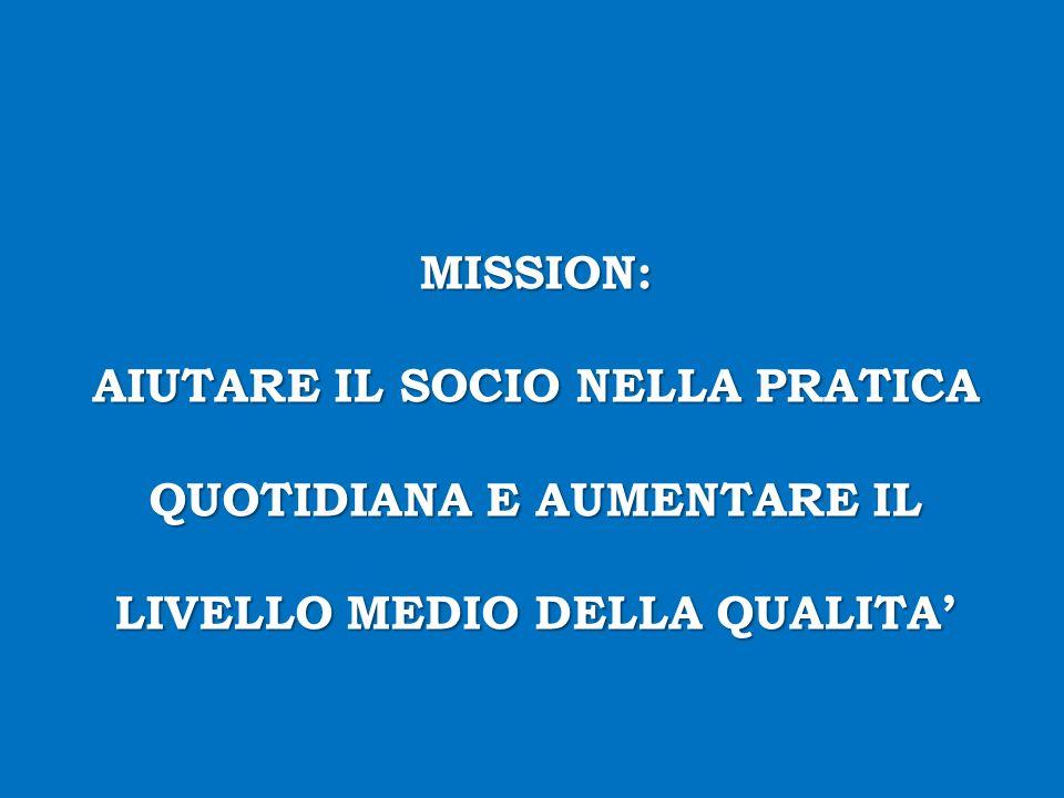 MISSION: AIUTARE IL SOCIO NELLA PRATICA QUOTIDIANA E AUMENTARE IL LIVELLO MEDIO DELLA QUALITA