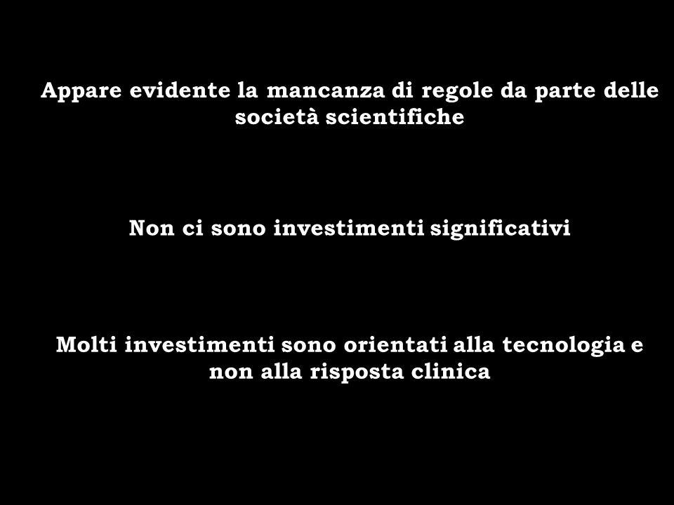 Appare evidente la mancanza di regole da parte delle società scientifiche Non ci sono investimenti significativi Molti investimenti sono orientati all