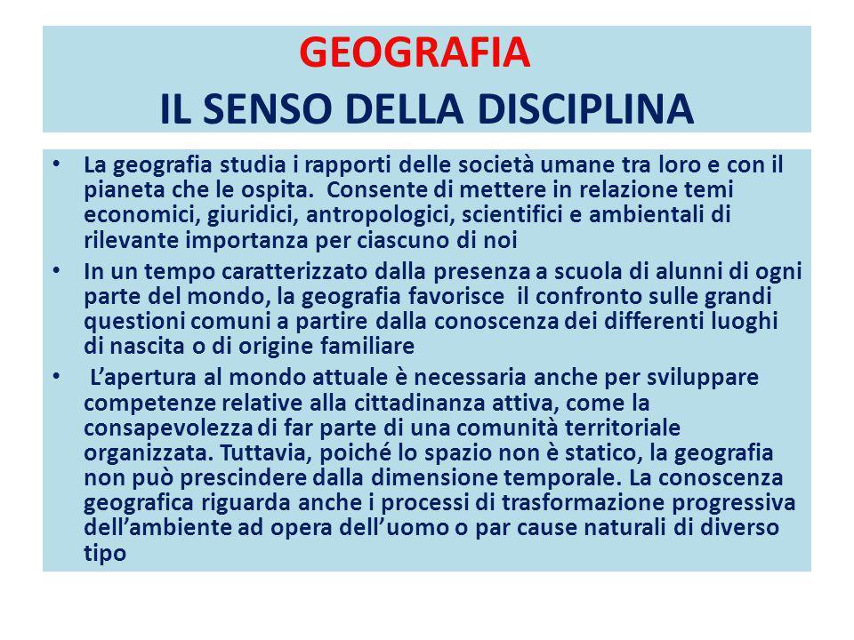 GEOGRAFIA IL SENSO DELLA DISCIPLINA La geografia studia i rapporti delle società umane tra loro e con il pianeta che le ospita. Consente di mettere in