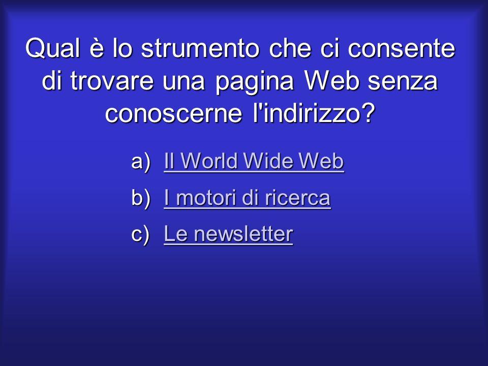 Qual è lo strumento che ci consente di trovare una pagina Web senza conoscerne l indirizzo.