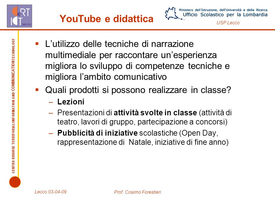 CENTRO RISORSE TERRITORIALI INFORMATION AND COMMUNICATION TECHNOLOGY USP Lecco Lecco 03-04-09 Prof. Cosimo Forestieri YouTube e didattica Lutilizzo de