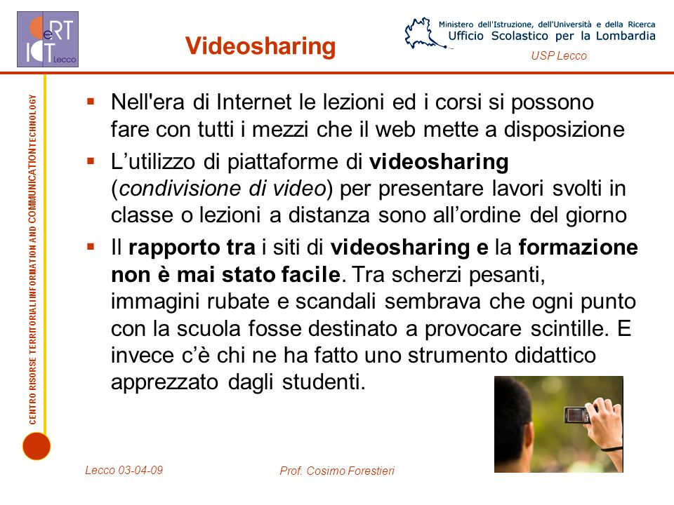 CENTRO RISORSE TERRITORIALI INFORMATION AND COMMUNICATION TECHNOLOGY USP Lecco Lecco 03-04-09 Prof. Cosimo Forestieri Videosharing Nell'era di Interne