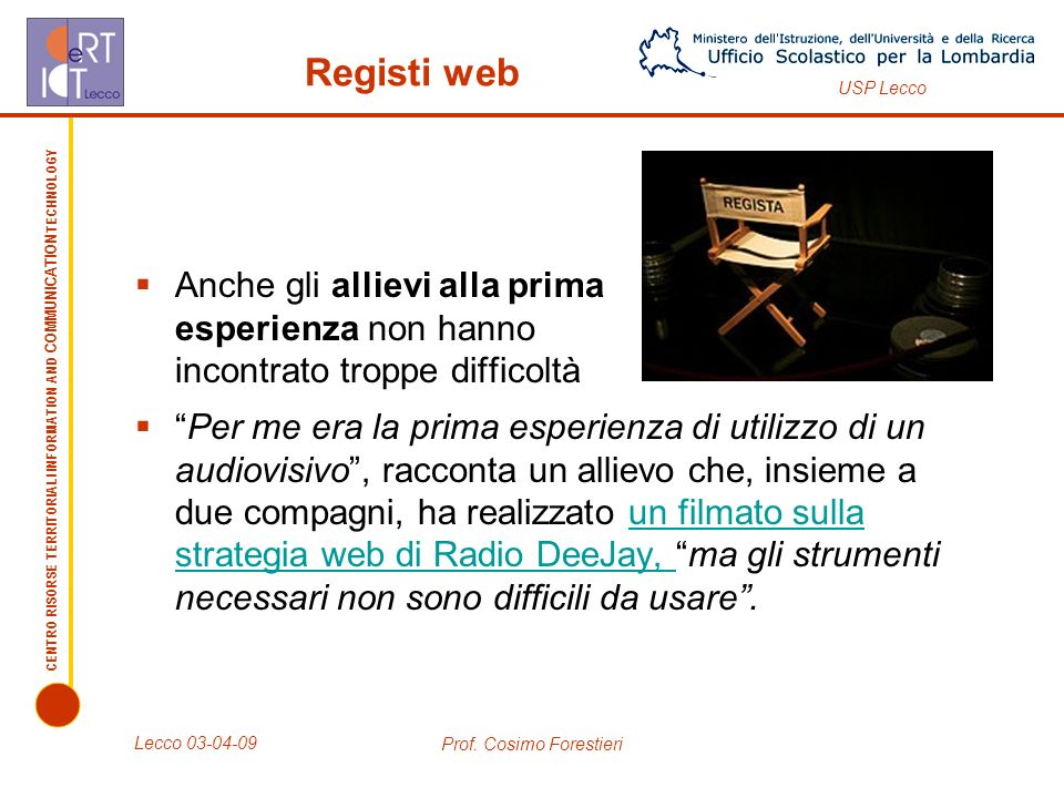 CENTRO RISORSE TERRITORIALI INFORMATION AND COMMUNICATION TECHNOLOGY USP Lecco Lecco 03-04-09 Prof. Cosimo Forestieri Registi web Anche gli allievi al