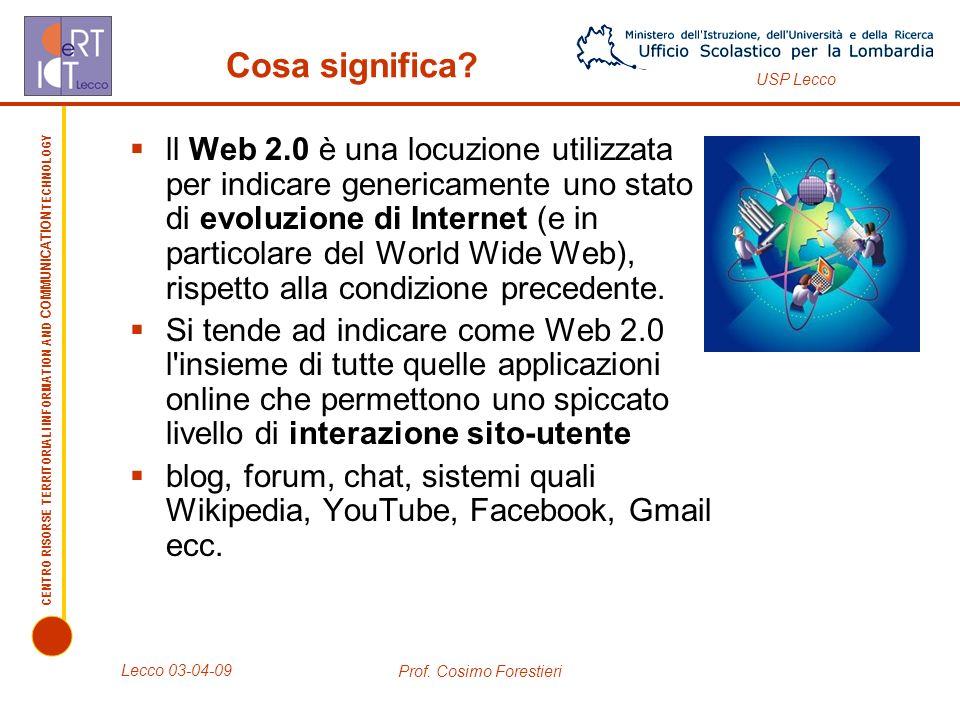 CENTRO RISORSE TERRITORIALI INFORMATION AND COMMUNICATION TECHNOLOGY USP Lecco Lecco 03-04-09 Prof. Cosimo Forestieri Cosa significa? ll Web 2.0 è una