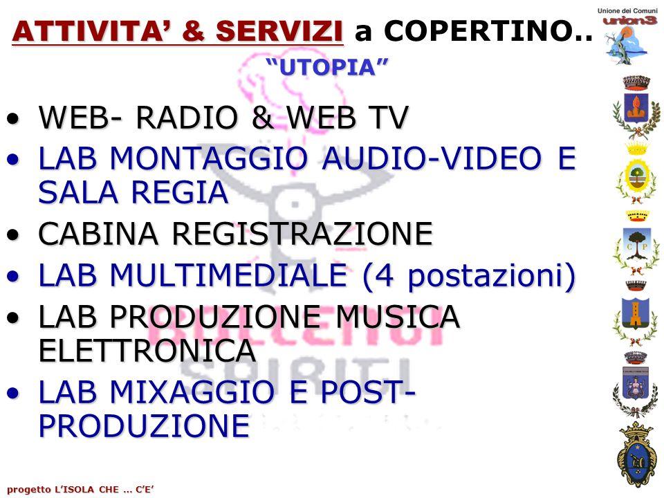 progetto LISOLA CHE … CE ATTIVITA & SERVIZI ATTIVITA & SERVIZI a COPERTINO.. WEB- RADIO & WEB TVWEB- RADIO & WEB TV LAB MONTAGGIO AUDIO-VIDEO E SALA R