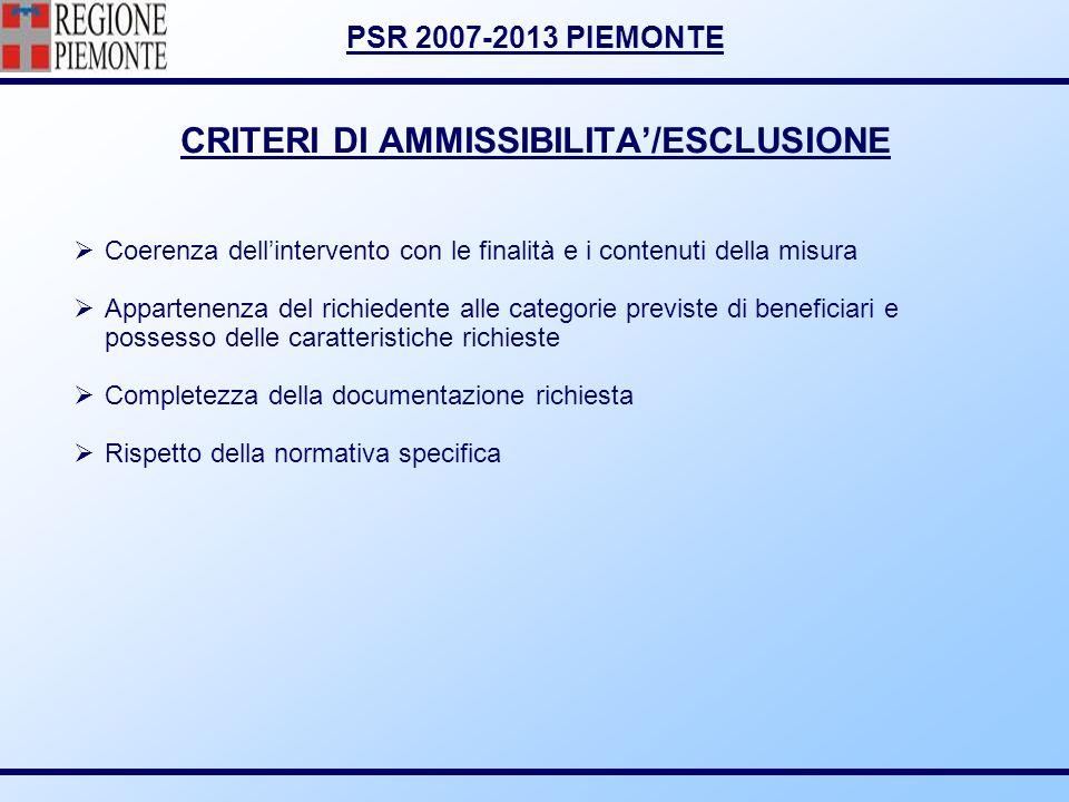 PSR 2007-2013 PIEMONTE CRITERI DI AMMISSIBILITA/ESCLUSIONE Coerenza dellintervento con le finalità e i contenuti della misura Appartenenza del richied