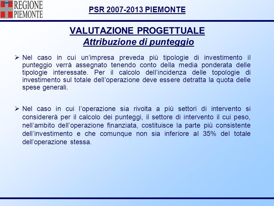 PSR 2007-2013 PIEMONTE VALUTAZIONE PROGETTUALE Attribuzione di punteggio Nel caso in cui unimpresa preveda più tipologie di investimento il punteggio