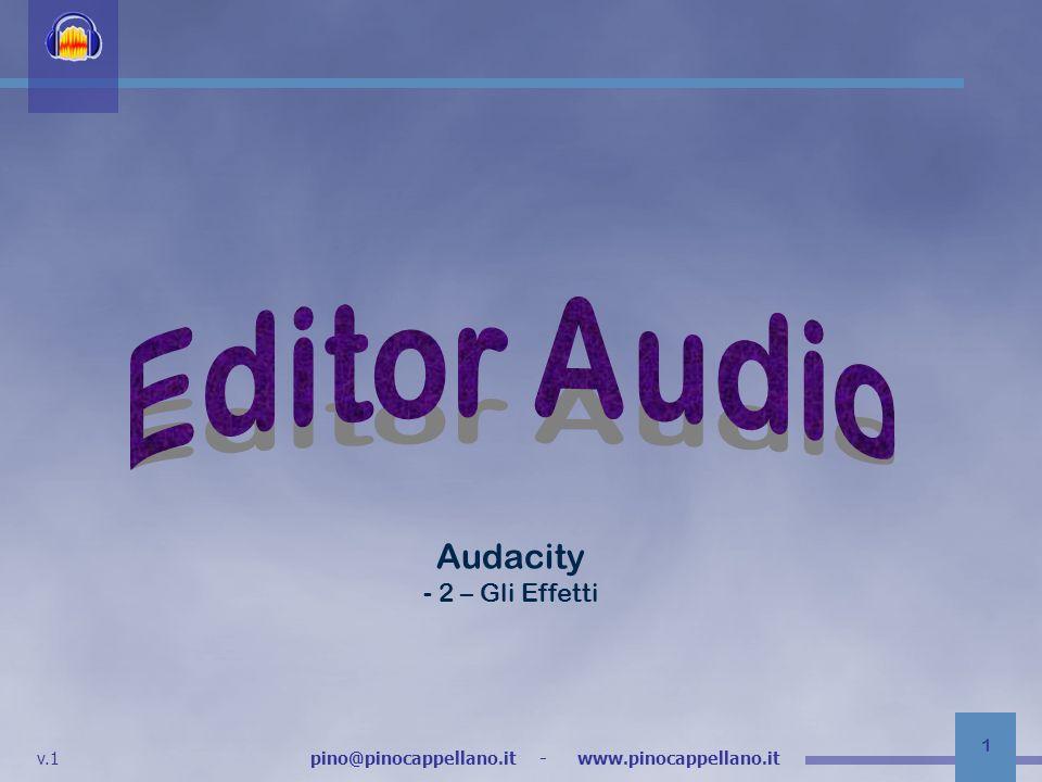 v.1 pino@pinocappellano.it - www.pinocappellano.it 2 Editor audio www.pinocappellano.it 2 Applicare un effetto significa, in genere, modificare londa sonora.