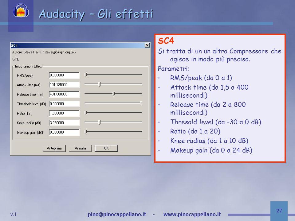 v.1 pino@pinocappellano.it - www.pinocappellano.it 27 Audacity – Gli effetti SC4 Si tratta di un un altro Compressore che agisce in modo più preciso.