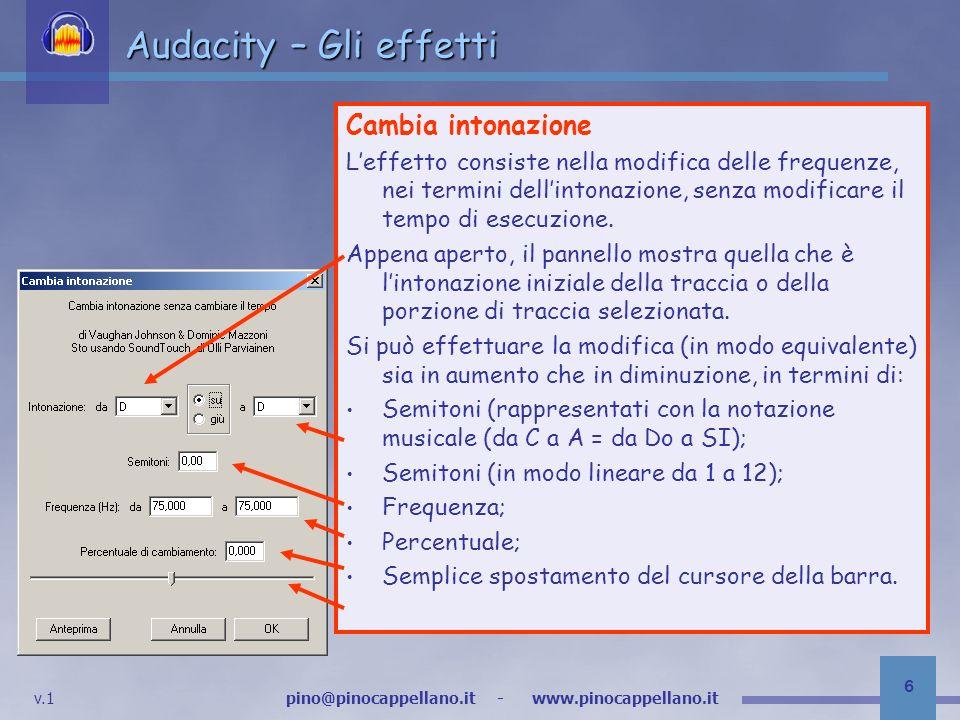 v.1 pino@pinocappellano.it - www.pinocappellano.it 17 Audacity – Gli effetti Phaser Attraverso questo effetto viene aggiunto a quello originario un segnale identico ma con fase differente.