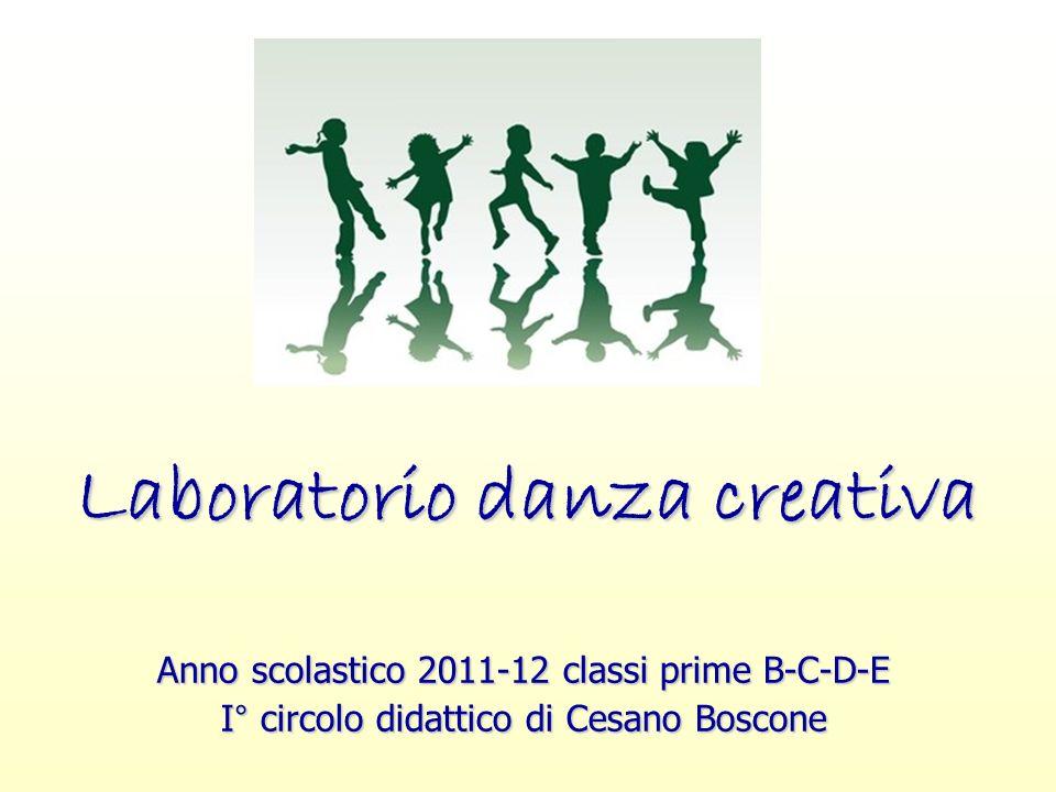 Laboratorio danza creativa Anno scolastico 2011-12 classi prime B-C-D-E I° circolo didattico di Cesano Boscone