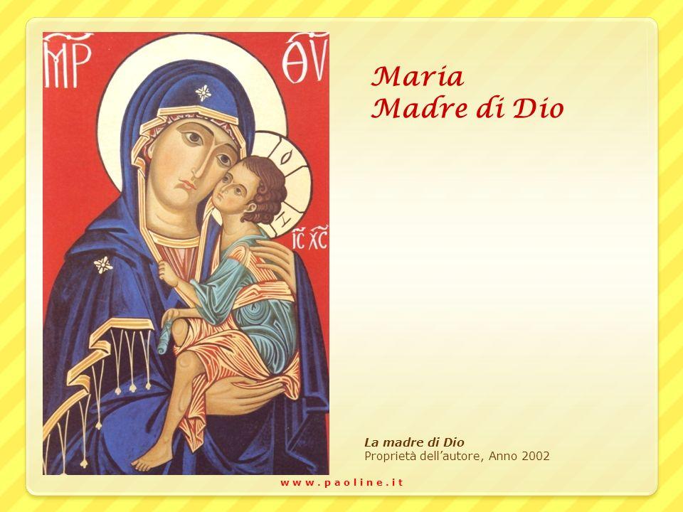 w w w. p a o l i n e. i t Maria Madre di Dio La madre di Dio Proprietà dellautore, Anno 2002