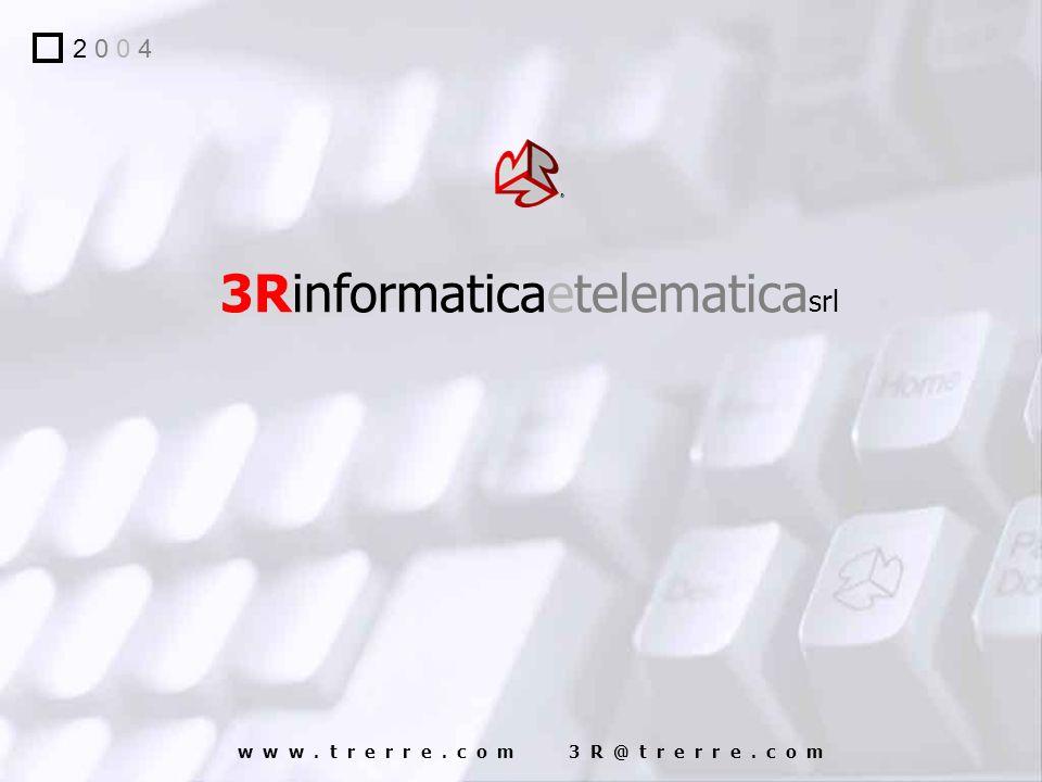 3Rinformaticaetelematica srl w w w. t r e r r e. c o m 3 R @ t r e r r e. c o m 2 0 0 4