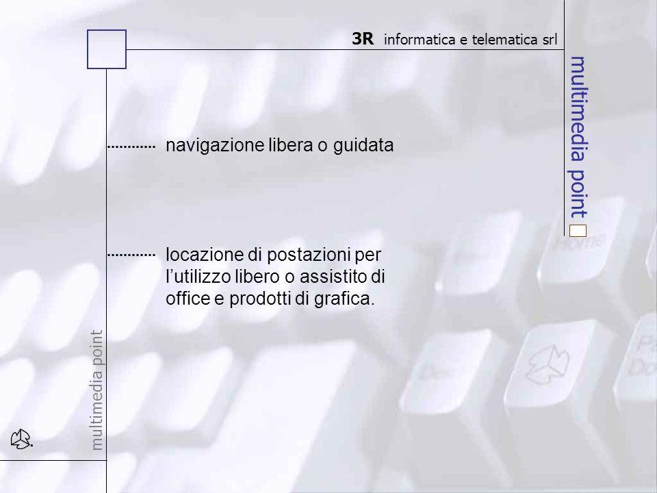 multimedia point navigazione libera o guidata locazione di postazioni per lutilizzo libero o assistito di office e prodotti di grafica. 3R informatica