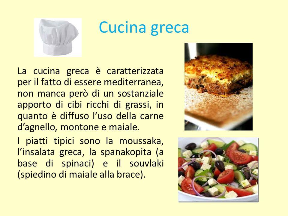 Cucina greca La cucina greca è caratterizzata per il fatto di essere mediterranea, non manca però di un sostanziale apporto di cibi ricchi di grassi,